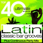 Top 40 Latin Classic Bar Grooves - Plus Continuous Party Mix