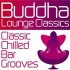 Buddha Lounge Classics - Classic Chilled Bar Grooves