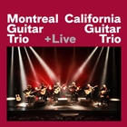 Montreal Guitar Trio + California Guitar Trio + Live
