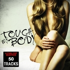 Touch My Body &#40;Chill Out Selection - 50 Tracks&#41;