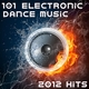 101 Electronic Dance Music 2012 Hits (Best of Top Electronica, Prog, Acid, Techno, House, Rave Anthem, Goa Psytrance, Hard Dance)
