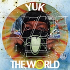 Yuk The World [Explicit]