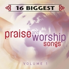 16 Biggest Praise and Worship Songs Volume 1