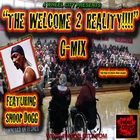 Welcome 2 Reality G-Mix ft. SNOOP DOGG