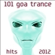 101 Goa Trance 2012 Hits (Best of Top Progressive, Fullon, Psytrance, Electronic Dance, Acid, Hard Techno, House, Psychedelic)