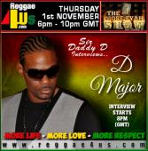 more fyah show tonight   from  6pm till 10pm gmt  with your host sir daddy dthis week in the studio  we have d major  singing all his hits